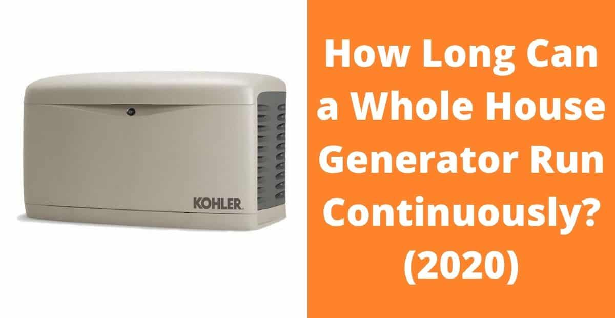 How Long Can a Whole House Generator Run Continuously? (2020)