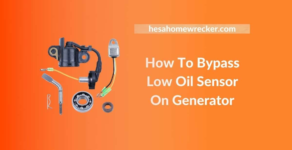 How To Bypass Low Oil Sensor On Generator