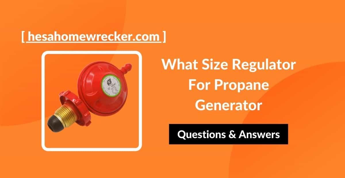 What Size Regulator For Propane Generator